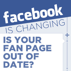 Facebook is changing, is your fan page out of date?